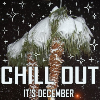 Chill out, it's December
