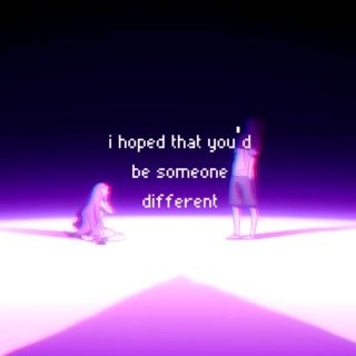 i hoped that you'd be someone different