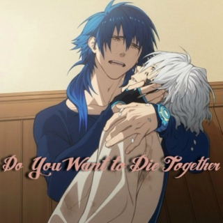 Do You Want to Die Together?