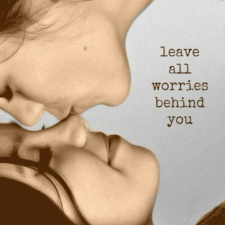 leave all worries behind you