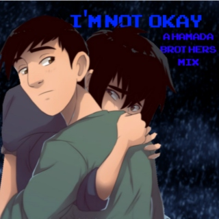 I'm Not Okay {A Hamada Brothers Mix}
