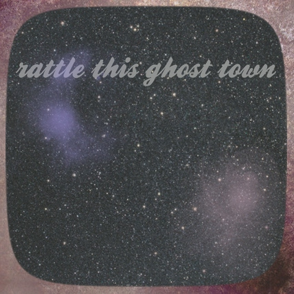 rattle this ghost town