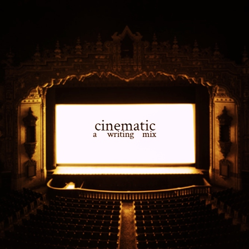 cinematic: a writing inspo mix