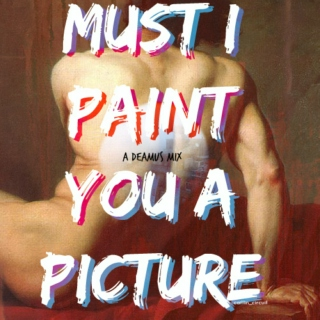 Must I Paint You A Picture | deamus