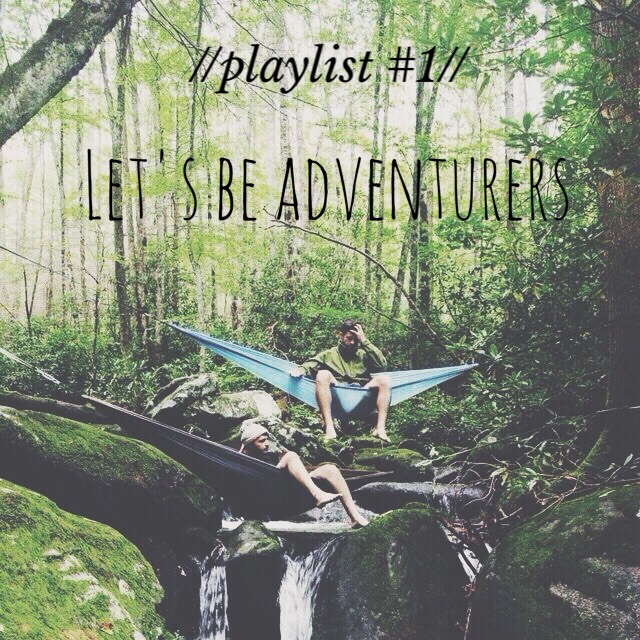 let's be adventurers// my morning playlist