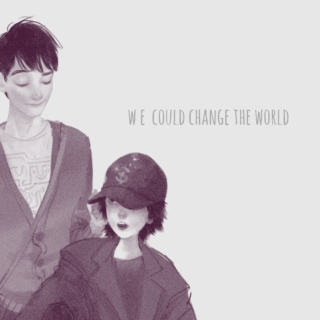we could change the world