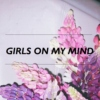GIRLS ON MY MIND