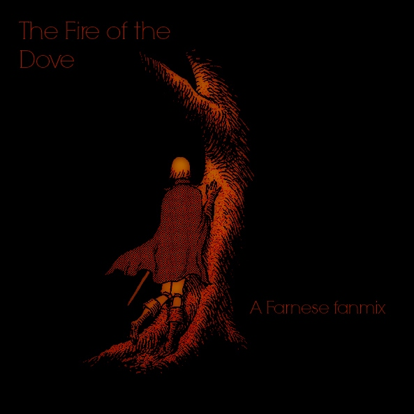 The Fire of the Dove: A Farnese fanmix