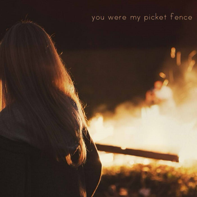 you were my picket fence