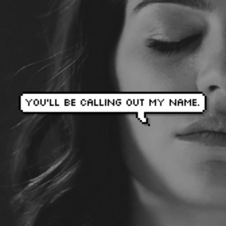 You'll Be Calling Out My Name.
