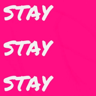 stay stay stay