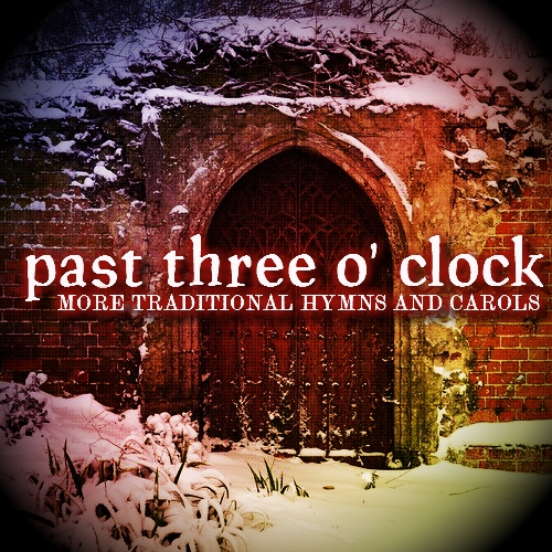 past three o' clock: more traditional hymns and carols