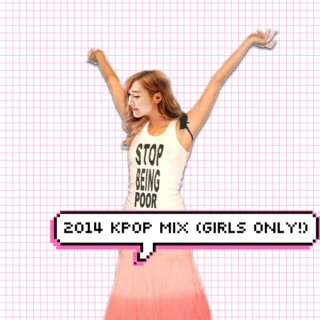 2014 KPOP MIX – GIRLS only!