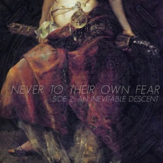 NEVER TO THEIR OWN FEAR; an inevitable descent