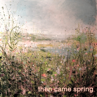 then came spring