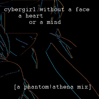 cybergirl without a face a heart or a mind[phantom!athena]