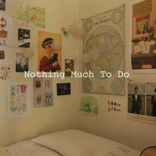 Without you there'd be nothing much to do!