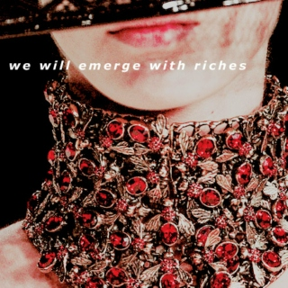 we will emerge with riches