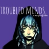 troubled minds.