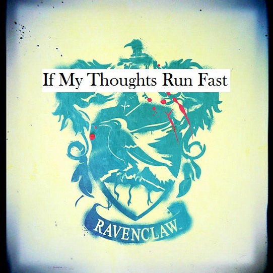 If My Thoughts Run Fast