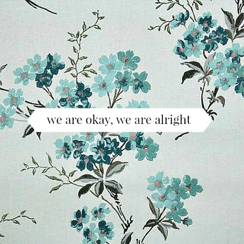 we are okay, we are alright