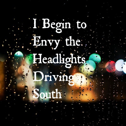I Begin To Envy the Headlights Driving South