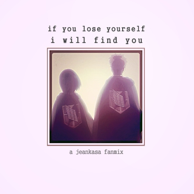 if you lose yourself, i will find you