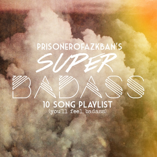 Super Badass 10 Song Playlist
