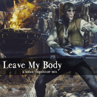 Leave My Body - a Solas/Inquisitor Mix