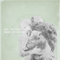 Oh, the weapon you make of my heart
