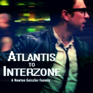 Newton Geiszler : Atlantis to Interzone