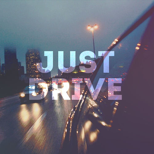 just drive, baby
