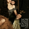 now that you're mine (part i)