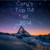 Cory's Top 114 of 2014