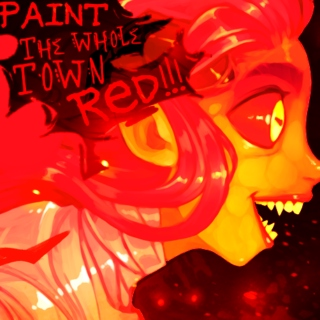 PAINT THE WHOLE   TOWN RED!!!