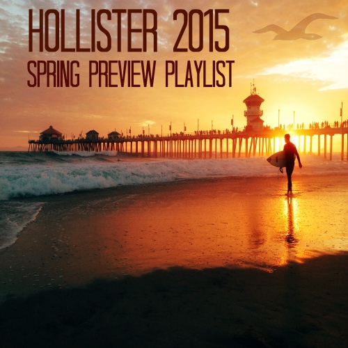 Hollister Co. 2015 Spring Preview Playlist
