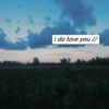 i do love you //