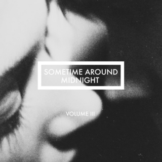 Sometime Around Midnight (Vol. 3)