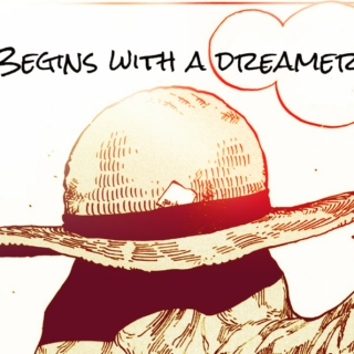 Every dream: Begins with a dreamer