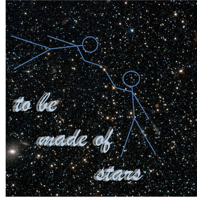 to be made of stars