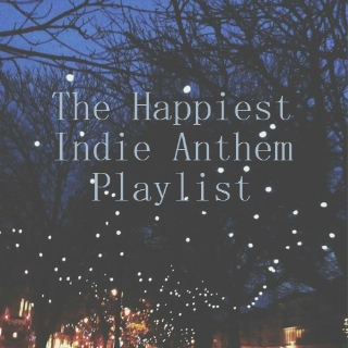 The Happiest Indie Anthem Playlist