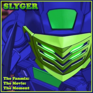 Slyger: The Fanmix: The Movie: The Moment