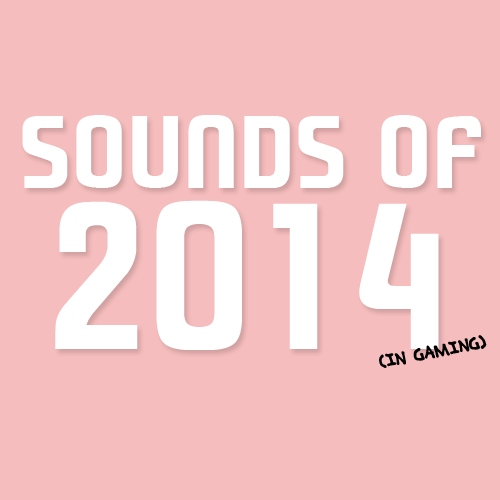 sounds of 2014 (in gaming)