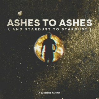 ASHES TO ASHES ( & stardust to stardust )