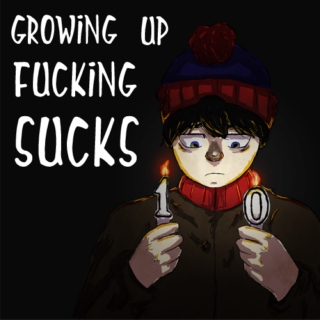 Growing Up Fucking Sucks