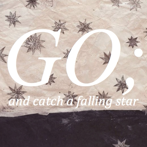 go; and catch a falling star