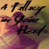A Fallacy in Your Head