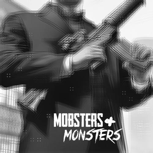 Mobsters & Monsters