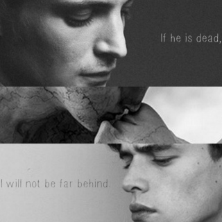 """If he is dead, I will not be far behind."""