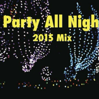 Party All Night 2015 Mix